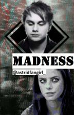 Madness | Michael Clifford fanfiction by astridfangirl_
