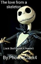 The Love from a Skeleton (Jack Skellington X Reader) by PhoebeClark4