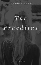 The Praeditus by XTheEpicStoryTellerX