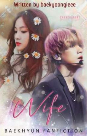 [C] Wife •Baekhyun Fanfiction• by baekyoongieee