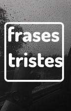FRASES TRISTES😥😭 by park_soraya22