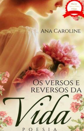 Os versos e reversos da vida by anaoucarol