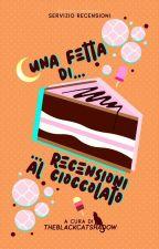 Una fetta di... Recensioni al cioccolato by Theblackcatshadow