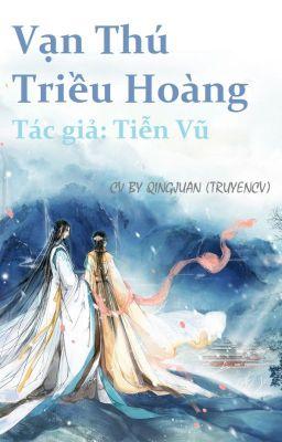 Đọc truyện [CV] Vạn Thú Triều Hoàng - Tác giả: Tiễn Vũ