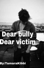 dear bully, dear victim ✔ by TamaraKibbi