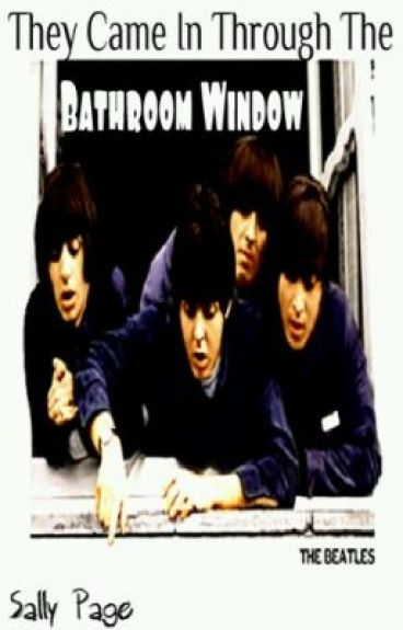 They came in through the bathroom window beatles fanfiction in edition sallypage wattpad for She came in through the bathroom window beatles