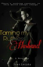 Taming My Ruthless Husband by catleidy