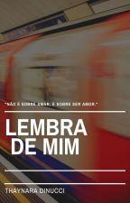 LEMBRA DE MIM by thaynaradinuccii