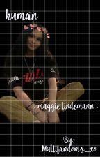 h u m a n - maggie lindemann  by Multifandoms_xo