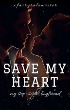 Save my Heart II -- 'my step-sisters boyfriend' by xfairytalewriter