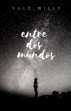 ENTRE DOS MUNDOS. by yule_land
