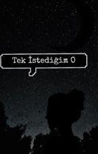TEK İSTEDİĞİM O by alonegirl_l