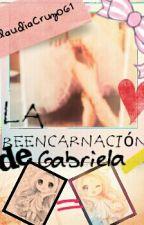 La reencarnación de Gabriela by ClaudiaCruz061