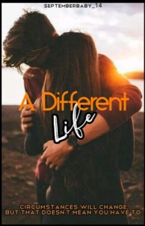 A Different Life |✔| by septemberbaby_14