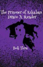 Prisoner of Azkaban//Draco X Reader by TheGirlWhoSpeaks