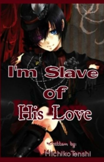I'm Slave of His Love (Ciel Phantomhive x Reader) [UNEDITED]