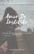 Amor De Instituto by paulalopezd0105