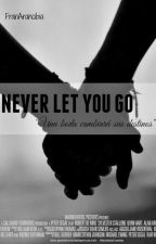 NEVER LET YOU GO  by FranArancibia