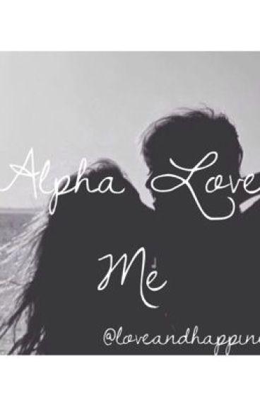 Alpha Love Me (Alpha Kiss MeSequel)