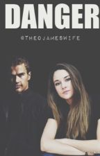 DANGER (Theo James y tu) by TheoJamesWife
