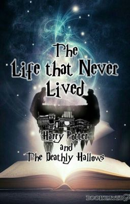 The Life that Never Lived- Harry Potter and the ?????? (Half-Blood