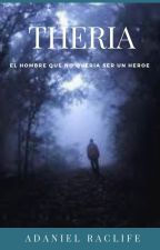 Theria Volumen 0.1: El hombre que no quería ser un héroe (pausada) by AdanielRaclife