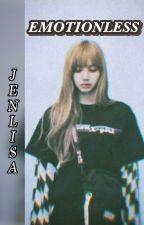Emotionless (Jenlisa) by itsLiNi23