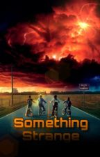 Something Strange: Stranger Things x reader #2  *COMPLETED* by BathInTheBloodOfFoes