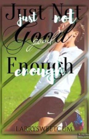 Just Not Good Enough || Larry AU || REWRITTEN by larrysweetcum