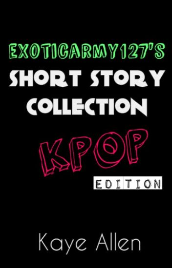exoticarmy127's Short Story Collection (KPOP EDITION) BTS & EXO