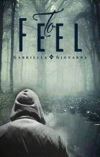 To Feel  by GabriellaGiovanna