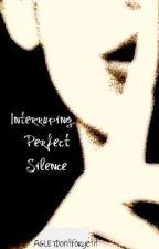 Interrupting Perfect Silence by AGLETdontforgetit
