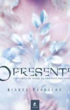 O Presente (CONTO INTEGRANTE DA TRILOGIA DAS CARTAS) by Bia_Carvalho_Autora