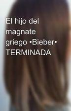 El hijo del magnate griego •Bieber• TERMINADA by ollgsomeday6