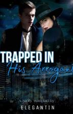 Trapped In His Arrogant by elegantin