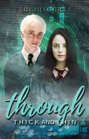 Through Thick and Thin (Draco Malfoy x Fem!Harry Potter) by luciuscurls