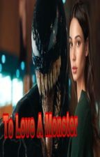 To Love A Monster (Venom)  by DesertQueen88