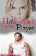 How I Fell for the Player by BrittanyLeigh8