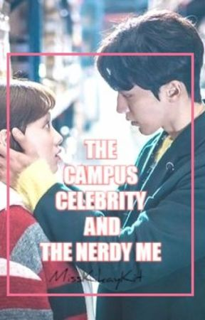 The Campus Celebrity and the Nerdy Me by MissKikayKit