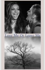 Love me or Leave me by Jerriesgirl