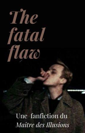 The Fatal Flaw [le maître des illusions]  by zelapeer