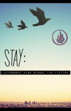 Stay: A Divergent High School Fan Fiction {SEQUEL} by dauntnlessx