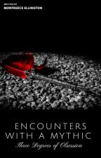 Encounters With a Mythic: Three Degrees of Obsession by Montreece_Ellington