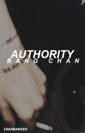 Authority || Bang Chan [ON HOLD] by chanbanged