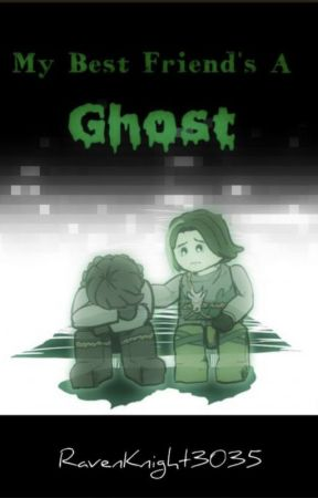 My Best Friend's A Ghost by RavenKnight3035