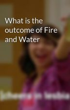 What is the outcome of Fire and Water by GinaAllen78
