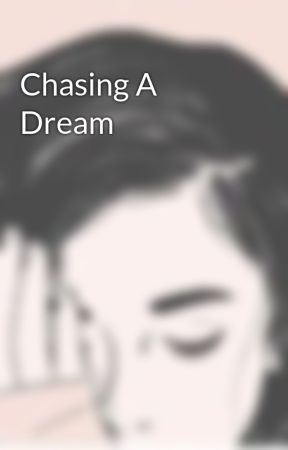 Chasing A Dream  by ThankGodItsFriday