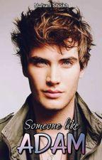 Someone Like Adam by mahumsheikh