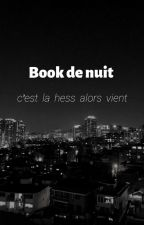 BOOK DE NUIT - C'EST LA HESS ALORS VIENT by iiaamthequeen_
