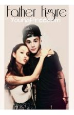 Father Figure ~Justin Bieber & Ariana Grande Fan-Fic~ by YoungFreedom